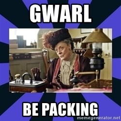 Maggie Smith being a boss - Gwarl  Be packing