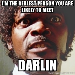 Mad Samuel L Jackson - I'm the realest person you are likely to meet darlin
