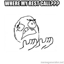 WHY SUFFERING GUY 2 - WHERE MY REST CALL???