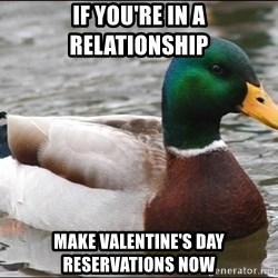 Actual Advice Mallard 1 - if you're in a relationship make valentine's day reservations now