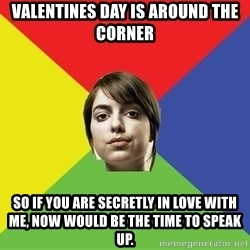 Non Jealous Girl - Valentines Day is around the corner So if you are secretly in love with me, now would be the time to speak up.