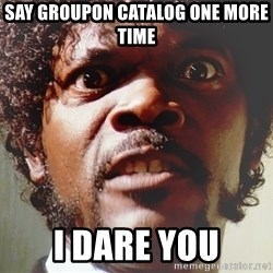 Mad Samuel L Jackson - say groupon catalog one more time I dare you