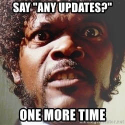 "Mad Samuel L Jackson - Say ""Any Updates?"" One more time"