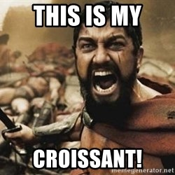300 - This is my Croissant!