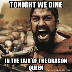 300 - tonight we dine in the lair of the dragon queen