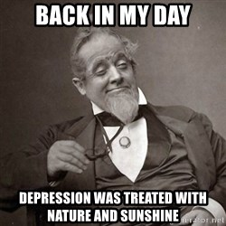 1889 [10] guy - back in my day depression was treated with nature and sunshine