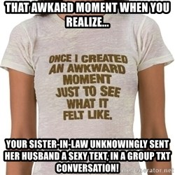 That Awkward Moment When - THAT AWKARD MOMENT WHEN YOU REALIZE... YOUR SISTER-IN-LAW UNKNOWINGLY SENT HER HUSBAND A SEXY TEXT, IN A GROUP TXT CONVERSATION!