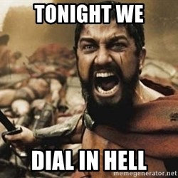 300 - Tonight we dial in hell