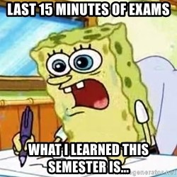 Spongebob What I Learned In Boating School Is - Last 15 minutes of Exams What I learned this semester is...