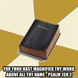 Denial Bible -  for thou hast magnified thy word above all thy name.- Psalm 138:2