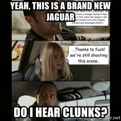 The Rock Driving Meme - Yeah, this is a brand new Jaguar Do I hear clunks?