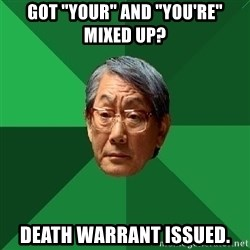 """High Expectations Asian Father - got """"your"""" and """"you're"""" mixed up? death warrant issued."""