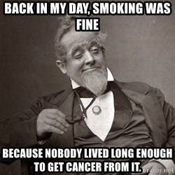 1889 [10] guy - back in my day, smoking was fine because nobody lived long enough to get cancer from it.