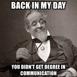 1889 [10] guy - back in my day  you didn't get degree in communication