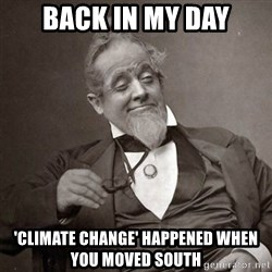 1889 [10] guy - Back in my day 'climate change' happened when you moved south