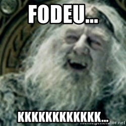 you have no power here - fodeu... kkkkkkkkkkkk...