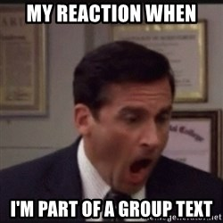 michael scott yelling NO - My reaction when I'm part of a group text