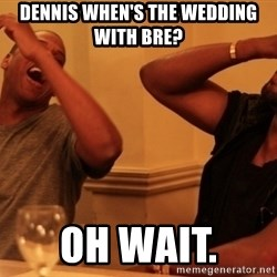 kanye west jay z laughing - Dennis when's the wedding with Bre?  Oh wait.