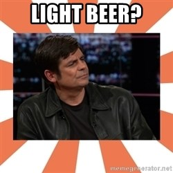 Gillespie Says No - light beer?