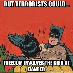 batman slap robin - But terrorists could... Freedom involves the risk of danger