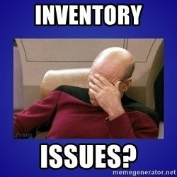 Picard facepalm  - Inventory  Issues?