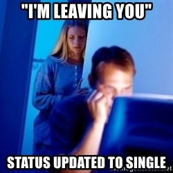 "Internet Husband - ""i'm leaving you"" status updated to single"