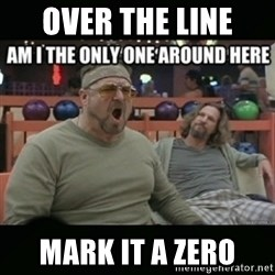 angry walter - over the line  mark it a zero