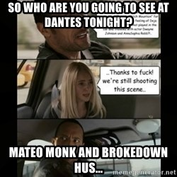 The Rock Driving Meme - So who are you going to see at dantes tonight? Mateo monk and brokedown hus...