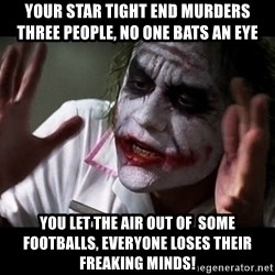 joker mind loss - Your star tight end murders three people, no one bats an eye You let the air out of  some footballs, everyone loses their freaking minds!