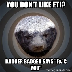 """Fearless Honeybadger - You don't like FTI? Badger Badger says """"f&*c you"""""""