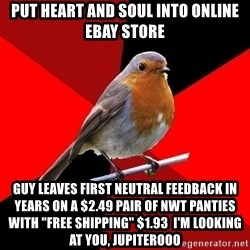 """Retail Robin - put heart and soul into online eBay store guy leaves first neutral feedback in years on a $2.49 pair of nwt panties with """"free shipping"""" $1.93  i'm looking at you, jupiterooo"""