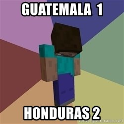 Depressed Minecraft Guy - GUATEMALA  1 HONDURAS 2