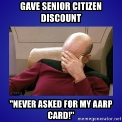 "Picard facepalm  - Gave Senior Citizen Discount ""Never asked for my AARP Card!"""