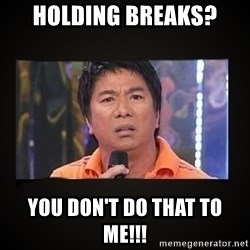 Willie Revillame me - holding breaks? YOU DON'T DO THAT TO ME!!!