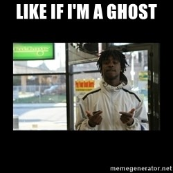 Chief Keef - Like if I'm a ghost