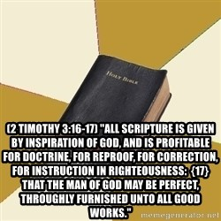 """Denial Bible -  (2 Timothy 3:16-17) """"All scripture is given by inspiration of God, and is profitable for doctrine, for reproof, for correction, for instruction in righteousness:  {17} That the man of God may be perfect, throughly furnished unto all good works."""""""