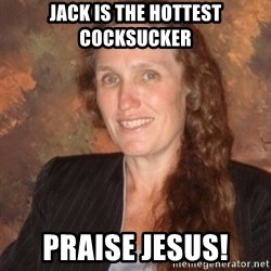 Westboro Baptist Church Lady - Jack is the hottest cocksucker Praise Jesus!