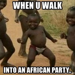 Black Kid - when u walk  into an african party..