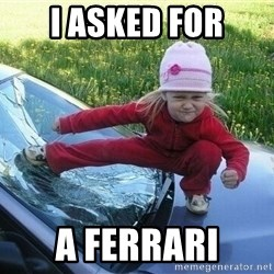Angry Karate Girl - I Asked For A FERRARI