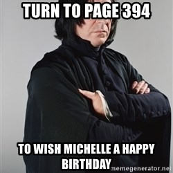Snape - TURN TO PAGE 394 To Wish Michelle a Happy Birthday