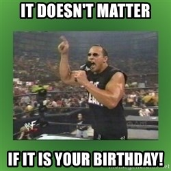 The Rock It Doesn't Matter - IT DOESN'T MATTER IF IT IS YOUR BIRTHDAY!