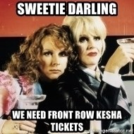 Absolutely Fabulous - sweetie darling  we need front row kesha tickets