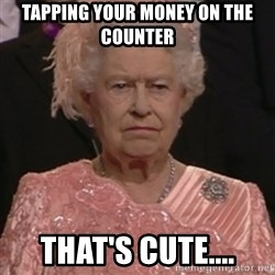 the queen olympics - tapping your money on the counter that's cute....