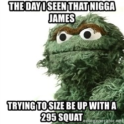 Sad Oscar - The Day I seen that nigga James trying to size be up with a 295 squat