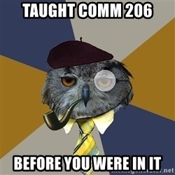 Art Professor Owl - TAUGHT COMM 206 BEFORE YOU WERE IN IT
