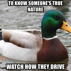 Actual Advice Mallard 1 - to know someone's true nature watch how they drive