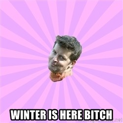 Sassy Gay Friend -  Winter Is Here Bitch