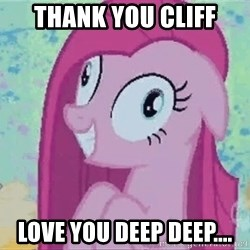 Crazy Pinkie Pie - Thank you cliff Love you deep deep....