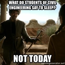 game of thrones dancing maste - What do students of civil engineering say to sleep? Not Today