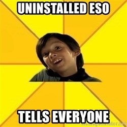 es bakans - Uninstalled ESO Tells everyone
